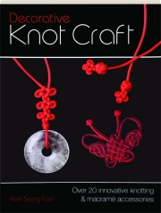 DECORATIVE KNOT CRAFT: Over 20 Innovative Knotting & Macrame Accessories
