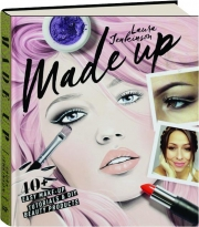 MADE UP: 40+ Easy Make-Up Tutorials & DIY Beauty Products