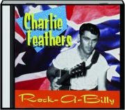 CHARLIE FEATHERS: Rock-a-Billy