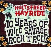 HULTSFREED HAYRIDE: 10 Years of Wild Savage Rock 'N' Roll