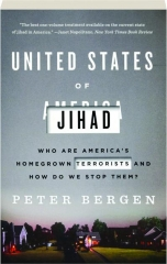 UNITED STATES OF JIHAD: Who Are America's Homegrown Terrorists and How Do We Stop Them?