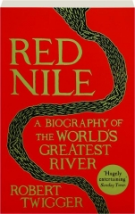 RED NILE: A Biography of the World's Greatest River