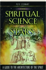 THE SPIRITUAL SCIENCE OF THE STARS: A Guide to the Architecture of the Spirit