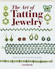 THE ART OF TATTING JEWELRY: Exquisite Lace and Bead Designs