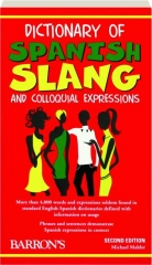 DICTIONARY OF SPANISH SLANG AND COLLOQUIAL EXPRESSIONS, SECOND EDITION