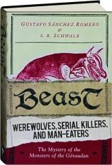 BEAST: Werewolves, Serial Killers, and Man-Eaters