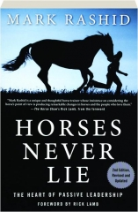 HORSES NEVER LIE, 2ND EDITION REVISED: The Heart of Passive Leadership
