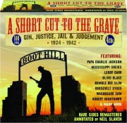 A SHORT CUT TO THE GRAVE: Gin, Justice, Jail & Judgement 1924-1942