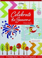 CELEBRATE THE SEASONS: 4 Holiday Quilts--Easy Fusible Applique