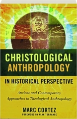 CHRISTOLOGICAL ANTHROPOLOGY IN HISTORICAL PERSPECTIVE