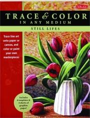 STILL LIFES: Trace & Color in Any Medium