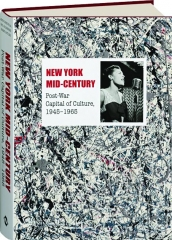 NEW YORK MID-CENTURY: Post-War Capital of Culture, 1945-1965