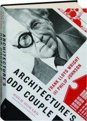 ARCHITECTURE'S ODD COUPLE: Frank Lloyd Wright and Philip Johnson