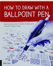 HOW TO DRAW WITH A BALLPOINT PEN: Sketching Instruction, Creativity Starters, and Fantastic Things to Draw