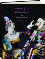 HARLEQUIN UNMASKED: The Commedia dell'Arte and Porcelain Sculpture