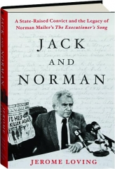 JACK AND NORMAN: A State-Raised Convict and the Legacy of Norman Mailer's <I>The Executioner's Song</I>