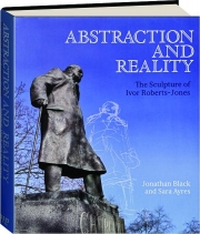 ABSTRACTION AND REALITY: The Sculpture of Ivor Roberts-Jones