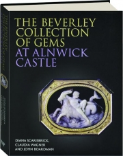 THE BEVERLEY COLLECTION OF GEMS AT ALNWICK CASTLE