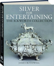 SILVER FOR ENTERTAINING: The Ickworth Collection