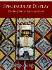 SPECTACULAR DISPLAY: The Art of Nkanu Initiation Rituals