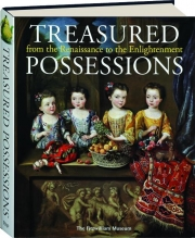 TREASURED POSSESSIONS FROM THE RENAISSANCE TO THE ENLIGHTENMENT