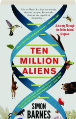 TEN MILLION ALIENS: A Journey Through the Entire Animal Kingdom