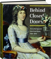 BEHIND CLOSED DOORS: Art in the Spanish American Home, 1492-1898