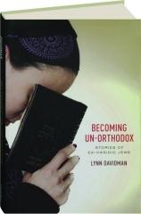 BECOMING UN-ORTHODOX: Stories of Ex-Hasidic Jews