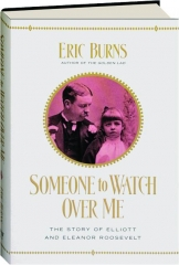 SOMEONE TO WATCH OVER ME: The Story of Elliott and Eleanor Roosevelt