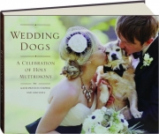 WEDDING DOGS: A Celebration of Holy Muttrimony