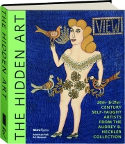 THE HIDDEN ART: 20th-& 21st-Century Self-Taught Artists from the Audrey B. Heckler Collection