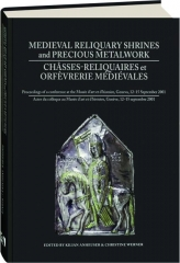 MEDIEVAL RELIQUARY SHRINES AND PRECIOUS METALWORK