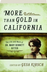 MORE THAN GOLD IN CALIFORNIA: The Life and Work of Dr. Mary Bennett Ritter