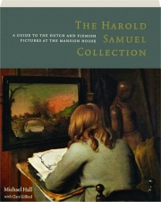 THE HAROLD SAMUEL COLLECTION: A Guide to the Dutch and Flemish Pictures at Mansion House