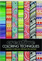 CREATIVE COLORING TECHNIQUES: Inspiration to Take Your Coloring to the Next Level