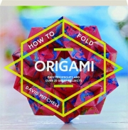 HOW TO FOLD ORIGAMI: Easy Techniques and over 25 Great Projects