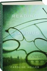 READING CLAUDIUS: A Memoir in Two Parts