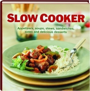 SLOW COOKER: Appetizers, Soups, Stews, Sandwiches, Sides and Delicious Desserts