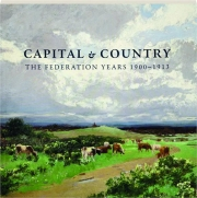 CAPITAL & COUNTRY: The Federation Years 1900-1913