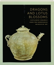 DRAGONS AND LOTUS BLOSSOMS: Vietnamese Ceramics from the Birmingham Museum of Art