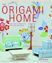 THE ORIGAMI HOME: More Than 30 Projects to Craft, Fold, and Create