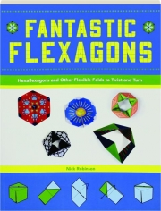 FANTASTIC FLEXAGONS