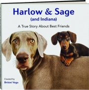 HARLOW & SAGE (AND INDIANA:) A True Story About Best Friends