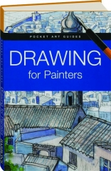 DRAWING FOR PAINTERS: Pocket Art Guides