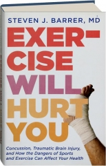 EXERCISE WILL HURT YOU