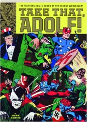 TAKE THAT, ADOLF! The Fighting Comic Books of the Second World War!