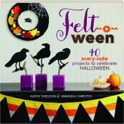 FELT-O-WEEN: 40 Scary-Cute Projects to Celebrate Halloween