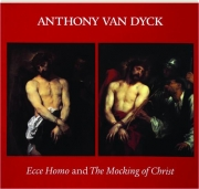 ANTHONY VAN DYCK: Ecce Homo and The Mocking of Christ