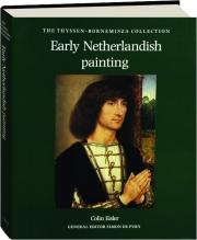 EARLY NETHERLANDISH PAINTING: The Thyssen-Bornemisza Collection