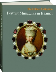 PORTRAIT MINIATURES IN ENAMEL: The Gilbert Collection